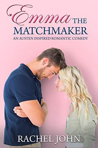 Emma the Matchmaker: An Austen Inspired Romantic Comedy by [John, Rachel]