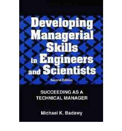 Developing Managerial Skills in Engineers and Scientists: Succeeding as a Technical Manager