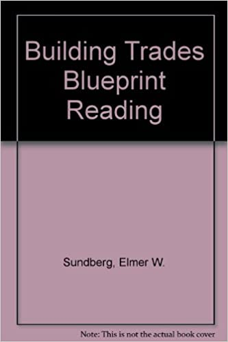Building trades blueprint reading general construction building trades blueprint reading general construction specifications and heavy construction elmer w sundberg 9780826904515 amazon books malvernweather Images