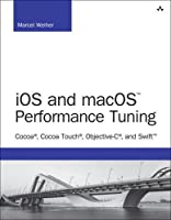 iOS and macOS Performance Tuning: Cocoa, Cocoa Touch, Objective-C, and Swift Front Cover