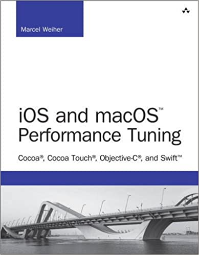 iOS and macOS Performance Tuning: Cocoa, Cocoa Touch, Objective-C, and Swift (Developer's Library)