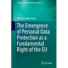 The Emergence of Personal Data Protection as a Fundamental Right of the EU (Law, Governance and Technology Series)