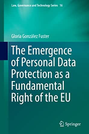 The Emergence Of Personal Data Protection As A Fundamental Right Of The EU Law Governance And Technology Series