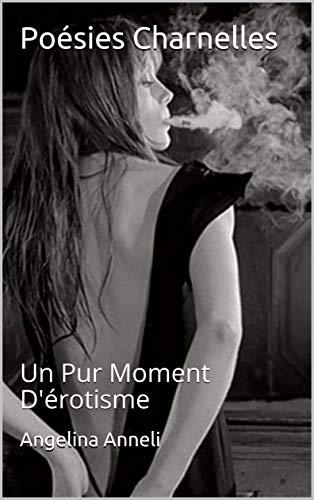 Poésies Charnelles: Un Pur Moment D'érotisme (French Edition)