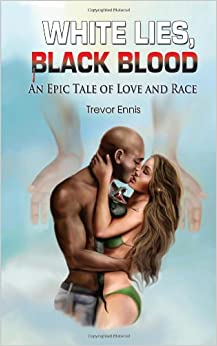 White Lies, Black Blood: An Epic Tale of Love and Race
