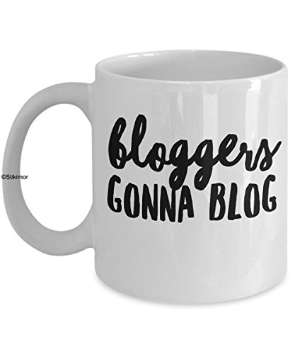 Blogger Coffee Mug - Bloggers Gonna Blog - Funny Gifts for Writers - 11oz White Ceramic Cup by Stikimor
