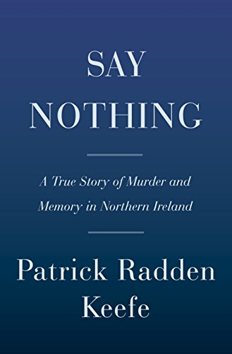 Book cover from Say Nothing: A True Story of Murder and Memory in Northern Ireland by Patrick Radden Keefe