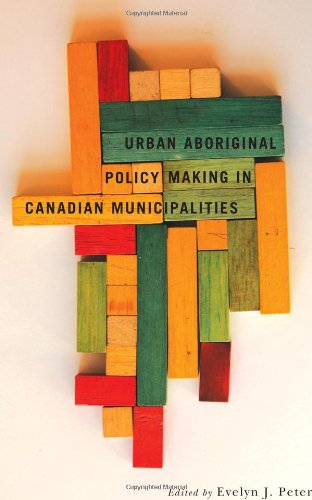 Urban Aboriginal Policy Making in Canadian Municipalities (Fields of Governance: Policy Making in Canadian Municipalitie