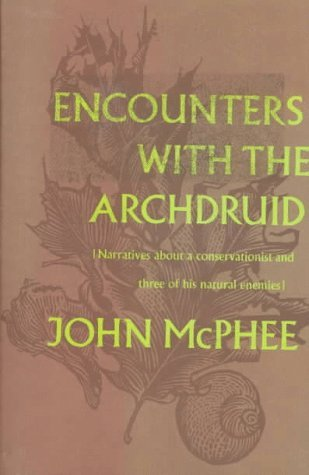 Encounters with the Archdruid: Narratives About a Conservationist and Three of His Natural Enemies, John McPhee