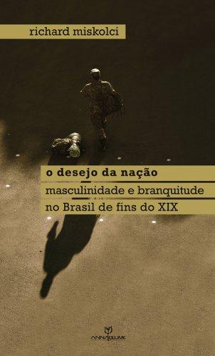 O desejo da nação: masculinidade e branquitude no Brasil de fins do XIX (Coleção Queer) - eBook