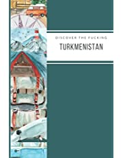 Discover The Fucking Turkmenistan: Travel Journal on 110 Lined sites for Exlorer and Travelers