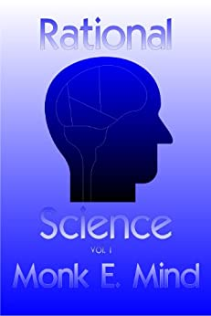 Rational Science Vol. I by [Mind, Monk E.]