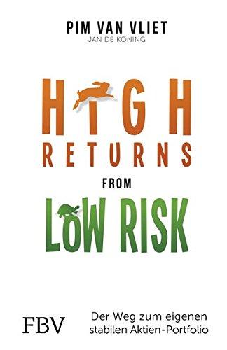 High Returns from Low Risk: Der Weg zum eigenen stabilen Aktien-Portfolio Gebundenes Buch – 23. Januar 2017 Pim van Vliet Jan de Koning FinanzBuch Verlag 3959720203