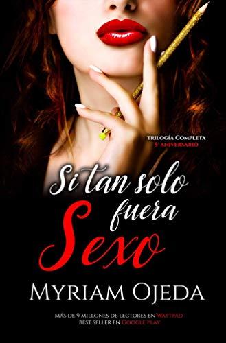 Si tan solo fuera sexo: Trilogia completa por Ojeda Morán, Myriam