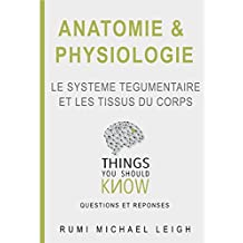 "Anatomie et physiologie ""le système tégumentaire et les tissus du corps"": Things you should know (Questions and answers) (French Edition)"