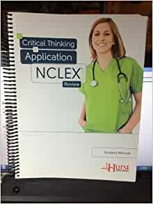 critical thinking application nclex review student manual 2016-12-24 hurst review nclex table uses concepts from hurst reviews: nclex-rn review, 2008 a critical thinking & application nclex review student manual 2011.