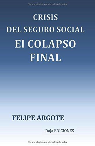 CRISIS DEL SEGURO SOCIAL: EL COLAPSO FINAL (Spanish Edition)