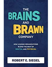 The Brains and Brawn Company: How Leading Organizations Blend the Best of Digital and Physical