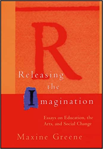releasing the imagination essays on education the arts and releasing the imagination essays on education the arts and social change 1st edition