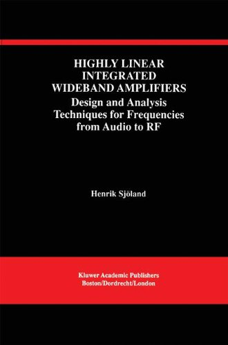Highly Linear Integrated Wideband Amplifiers: Design and Analysis Techniques for Frequencies from Audio to RF (The Springer International Series in Engineering and Computer Science) by Henrik Sjoland