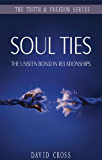 Soul Ties: The Unseen Bond in Relationships (The Truth & Freedom Series)