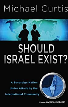 Should Israel Exist? : A Sovereign Nation Under Attack by the International Community by [Curtis, Michael ]