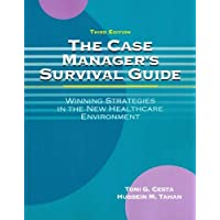 The Case Manager s Survival Guide: Winning Strategies in the New Healthcare Environment - Third Edition