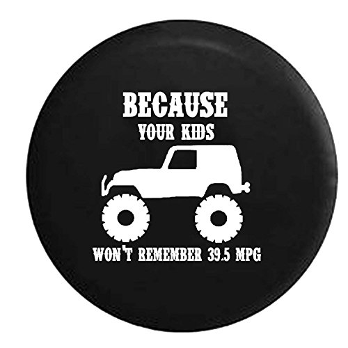 Lifted Jeep Wrangler Because Your Kids Won't Remember 39.5 mpg Spare Tire Cover Vinyl Black 33 in