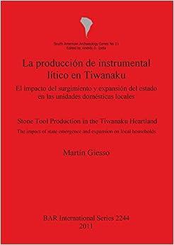 La produccion de instrumental litico en Tiwanaku (BAR International Series)