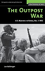 The Outpost War: The U.S. Marine Corps in Korea, Volume I: 1952 (History of War) (Vol 1)