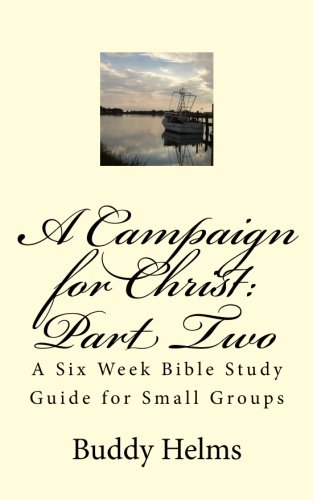 A Campaign for Christ: Part Two: A Six Week Bible Study Guide for Small Groups pdf epub
