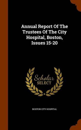 Annual Report Of The Trustees Of The City Hospital, Boston, Issues 15-20 pdf