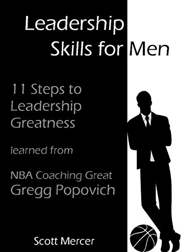 Pdf Download E Books Leadership Skills For Men 11 Steps To Leadership Greatness Learned From Nba Coaching Great Gregg Popovich Business Project Management Leadership Confidence Coaching Winnning New Edition By Scott Mercer