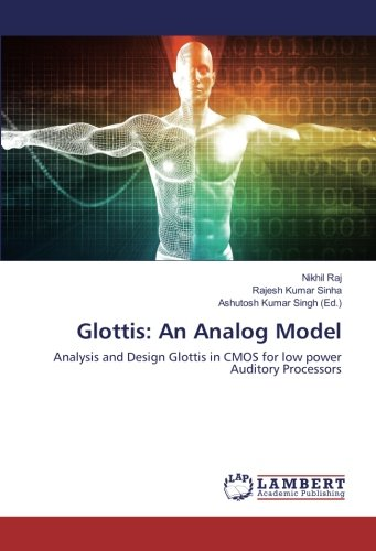 Glottis: An Analog Model: Analysis and Design Glottis in CMOS for low power Auditory Processors