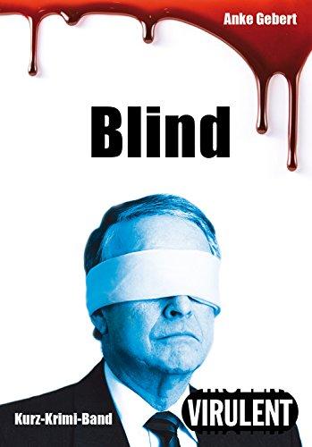 Blind (3 Kurz-Krimis) (Virulent Kurz-Krimi) (German Edition)