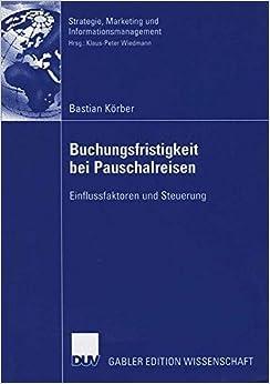Book Buchungsfristigkeit bei Pauschalreisen: Einflussfaktoren und Steuerung (Strategie, Marketing und Informationsmanagement) (German Edition) by Bastian Korber (2006-09-26)