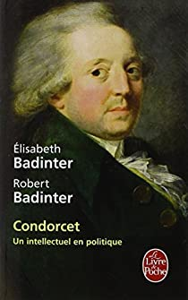 Condorcet Un intellectuel en politique par Badinter