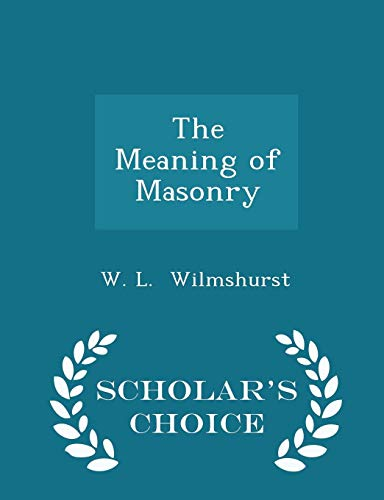 The Meaning of Masonry - Scholar's Choice Edition