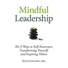 Mindful Leadership: The 9 Ways to Self-Awareness, Transforming Yourself, and Inspiring Others Audiobook by Maria Gonzalez Narrated by Vanessa Hart