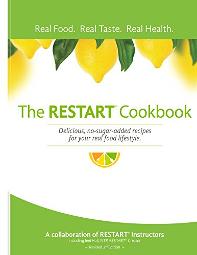 The RESTART® Cookbook: Delicious, no-sugar-added recipes for your real food lifestyle. by Jeni Hall