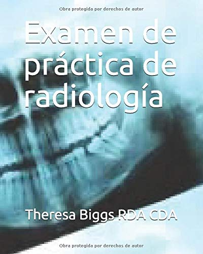 Examen De Practica De Radiologia Spanish Edition Biggs Rda Cda Theresa 9798622915253 Amazon Com Books