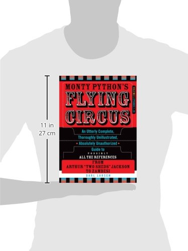 Monty Python's Flying Circus, Episodes 1-26: An Utterly Complete, Thoroughly Unillustrated, Absolutely Unauthorized Guide to Possibly All the References from Two Sheds Jackson to Zambesi, Vol. 1