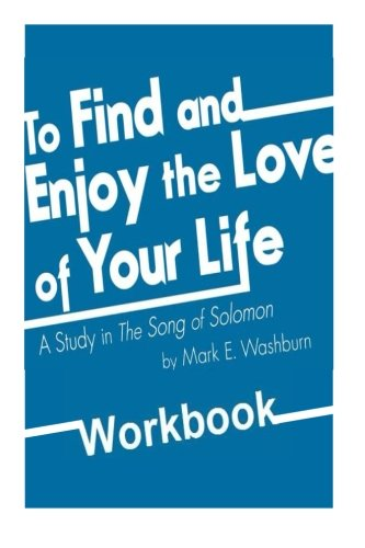 To Find and Enjoy the Love of Your Life: a study in The Song of Solomon Workbook