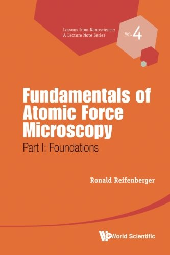 Fundamentals of Atomic Force Microscopy: Part I: Foundations (Lessons from Nanoscience: A Lecture Notes)