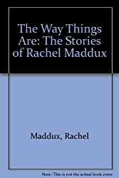 The Way Things Are: The Stories of Rachel Maddux