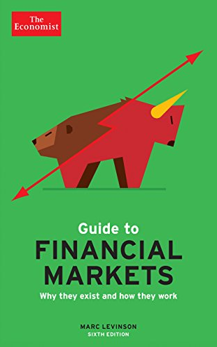 The Economist Guide to Financial Markets (6th Ed): Why they exist and how they work (Economist - Economist Magazine