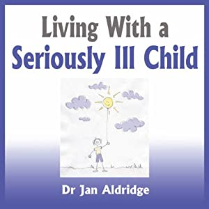 Living With a Seriously Ill Child Audiobook