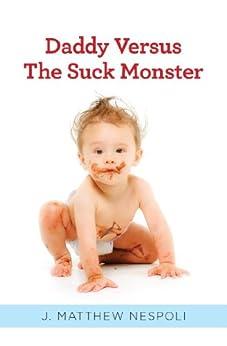 Daddy Versus The Suck Monster by [Nespoli, J. Matthew]