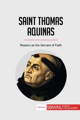 Saint Thomas Aquinas: Reason as the Servant of Faith