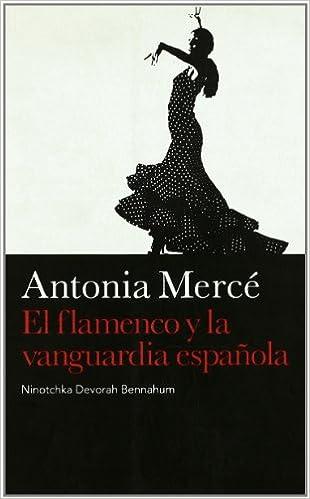 Amazon.com: Antonia Mercé: El flamenco y la vanguardia ...